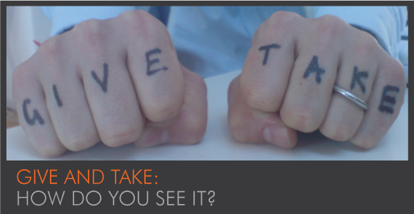 Give and Take – How Do You See It?
