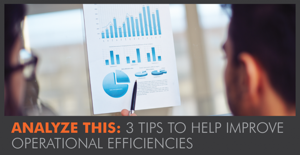 Analyze This: 3 Tips to Help Improve Operational Efficiencies